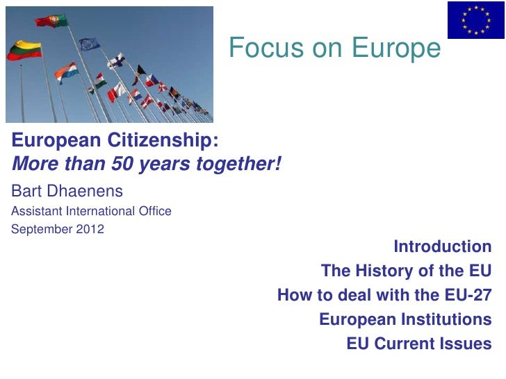 Focus on EuropeEuropean Citizenship:More than 50 years together!Bart DhaenensAssistant International OfficeSeptember 2012 ...