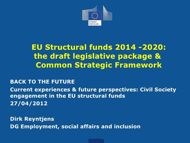 EU Structural funds 2014 -2020:       the draft legislative package &        Common Strategic FrameworkBACK TO THE FUTUREC...