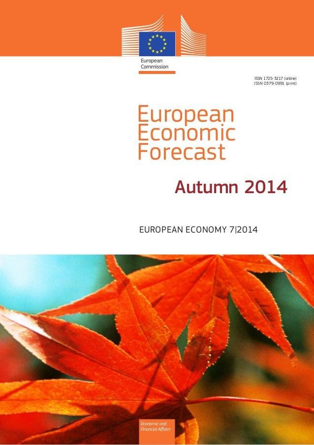 European  Economic  Forecast  ISSN 1725-3217 (online)  ISSN 0379-0991 (print)  EUROPEAN ECONOMY 7|2014  Economic and  Fina...