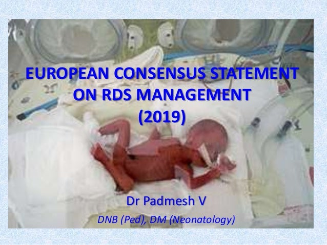 EUROPEAN CONSENSUS STATEMENT ON RDS MANAGEMENT (2019) Dr Padmesh V DNB (Ped), DM (Neonatology)