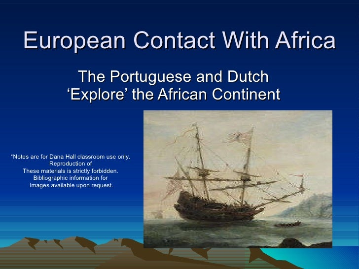 European Contact With Africa The Portuguese and Dutch 'Explore' the African Continent *Notes are for Dana Hall classroom u...