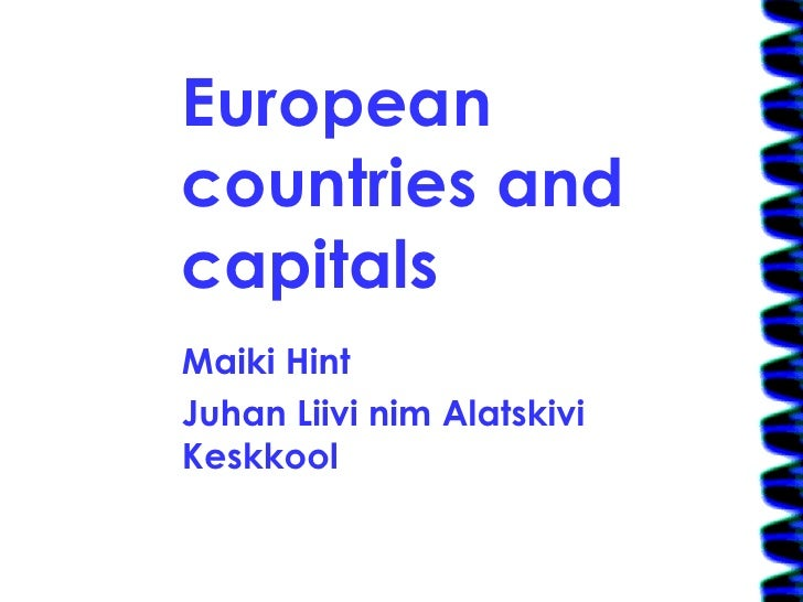 European countries and capitals Maiki Hint Juhan Liivi nim Alatskivi Keskkool