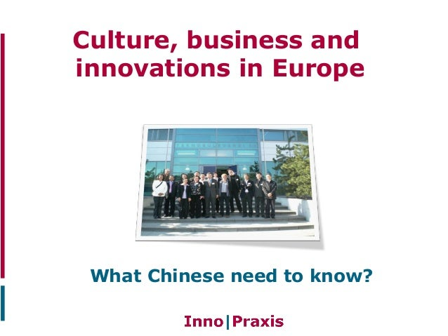 Culture, business andinnovations in EuropeWhat Chinese need to know?