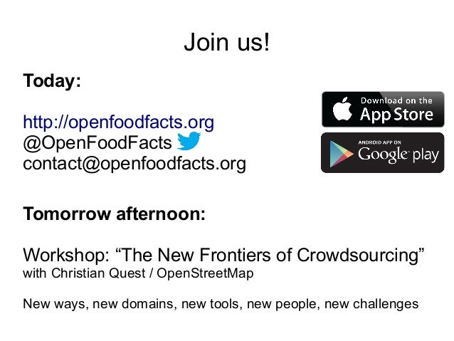 """Join us! Today: http://openfoodfacts.org @OpenFoodFacts contact@openfoodfacts.org Tomorrow afternoon: Workshop: """"The New F..."""
