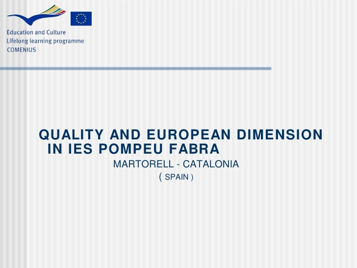 QUALITY AND EUROPEAN DIMENSION IN IES POMPEU FABRA     MARTORELL - CATALONIA     (  SPAIN )