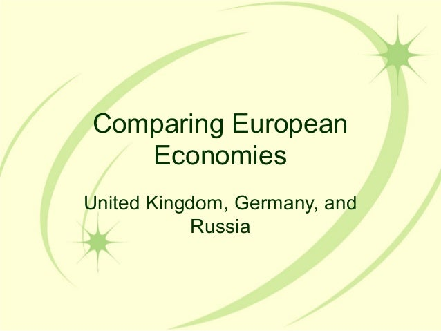 Comparing European   EconomiesUnited Kingdom, Germany, and            Russia