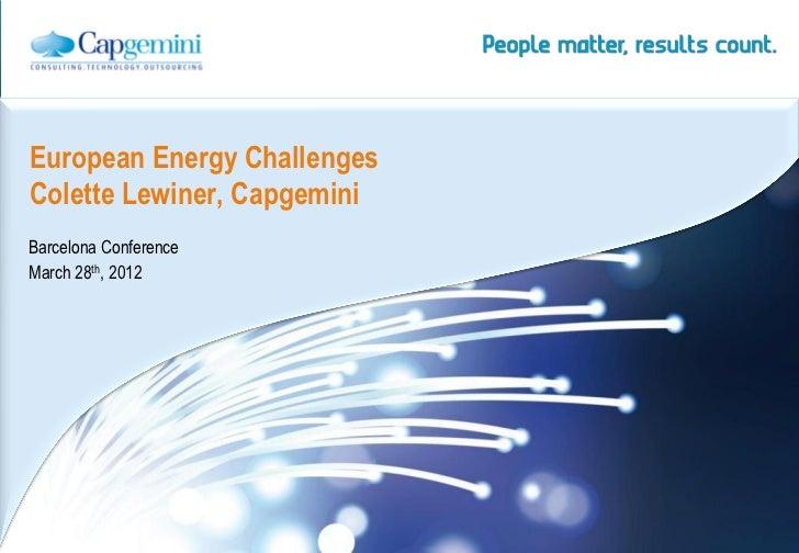 European Energy ChallengesColette Lewiner, CapgeminiBarcelona ConferenceMarch 28th, 2012                             | Ene...