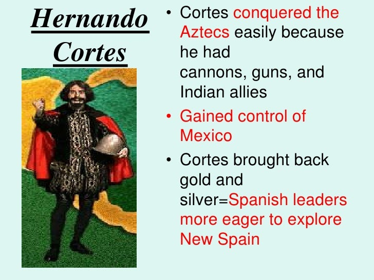 the journey of hernando cortes for gold and riches Hernan cortes followers he then continued to journey and their first meeting discovered that the gold and riches of the colonies were stored in great.