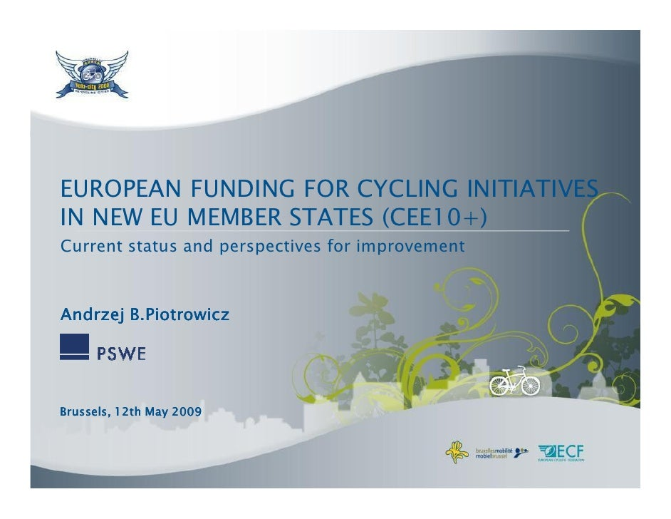 EUROPEAN FUNDING FOR CYCLING INITIATIVES IN NEW EU MEMBER STATES (CEE10+) Current status and perspectives for improvement ...