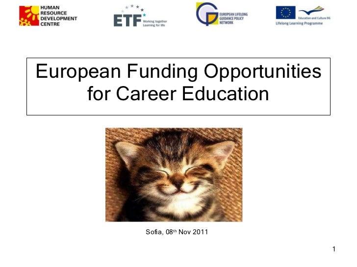 European Funding Opportunities for Career Education Sofia, 08 th  Nov 2011