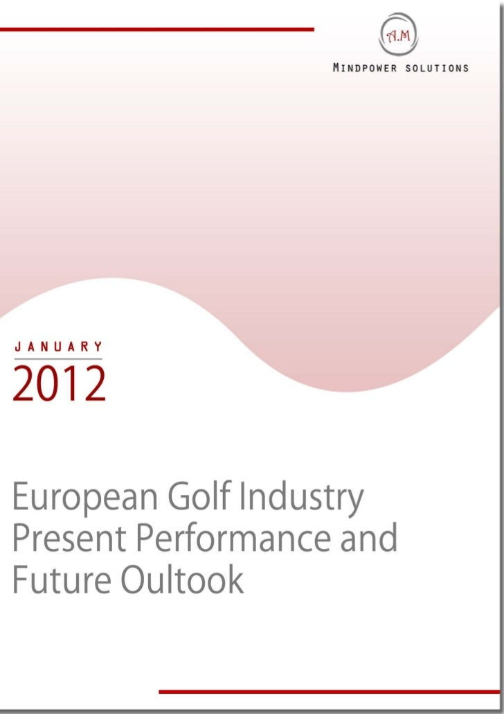 TABLE OF CONTENTS1.     Golf Industry Performance Worldwide1.1.   An Overview1.2.   Global Golf Equipment Demand1.3.   Glo...