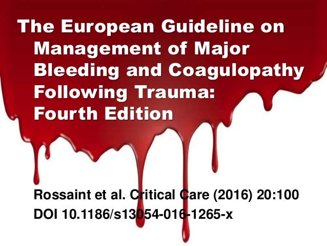 The European Guideline on Management of Major Bleeding and Coagulopathy Following Trauma: Fourth Edition Rossaint et al. C...