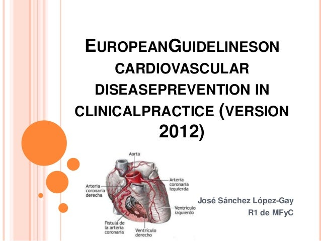 EUROPEANGUIDELINESON CARDIOVASCULAR DISEASEPREVENTION IN CLINICALPRACTICE (VERSION  2012)  José Sánchez López-Gay R1 de MF...