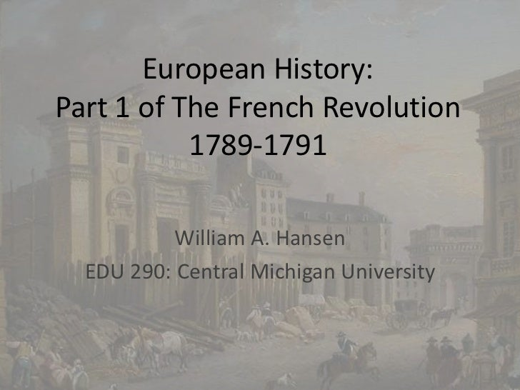 European History: Part 1 of The French Revolution1789-1791<br />William A. Hansen<br />EDU 290: Central Michigan Universit...