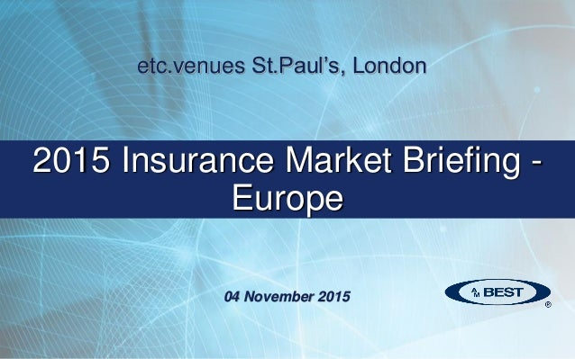 2015 Insurance Market Briefing - Europe etc.venues St.Paul's, London 04 November 2015