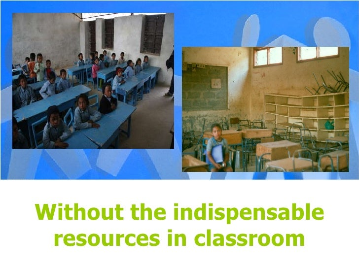 Without the indispensable resources in classroom