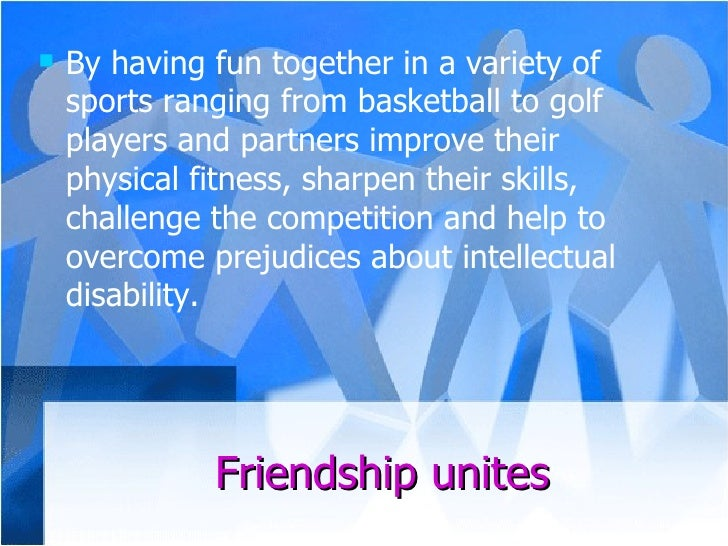 Friendship unites <ul><li>By having fun together in a variety of sports ranging from basketball to golf players and partne...