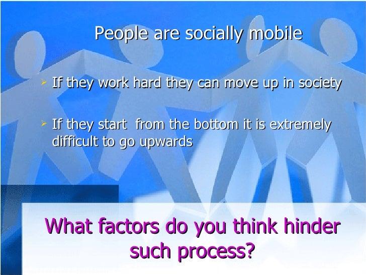 <ul><ul><li>People are socially mobile </li></ul></ul><ul><ul><li>If they work hard they can move up in society </li></ul>...