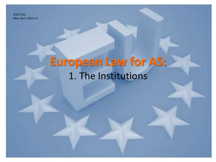 European Law for AS:1. The Institutions<br />G152 SoL<br />Miss Hart 2010-11<br />