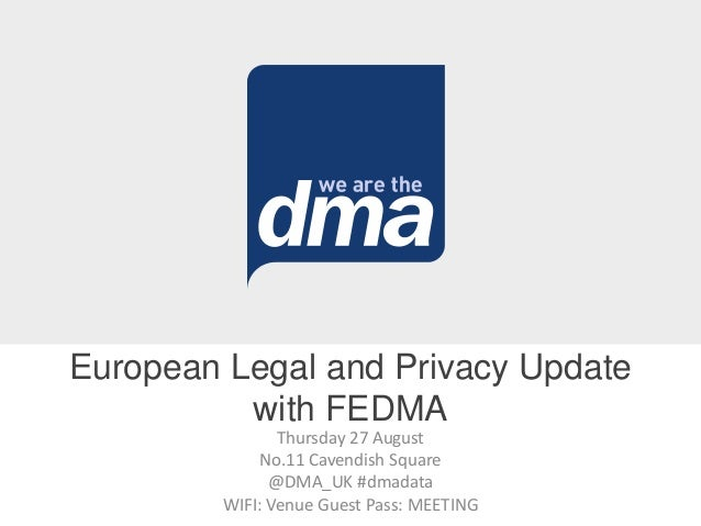 Thursday 27 August No.11 Cavendish Square @DMA_UK #dmadata WIFI: Venue Guest Pass: MEETING European Legal and Privacy Upda...