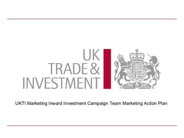 UKTI Marketing Inward Investment Campaign Team Marketing Action Plan