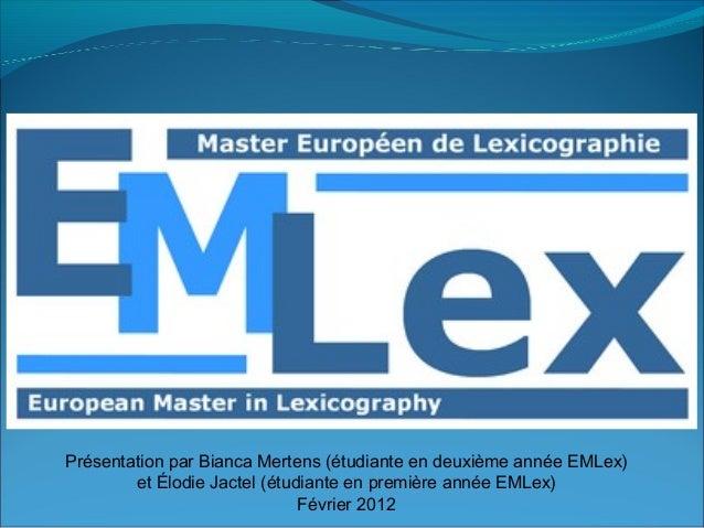 Présentation par Bianca Mertens (étudiante en deuxième année EMLex)        et Élodie Jactel (étudiante en première année E...