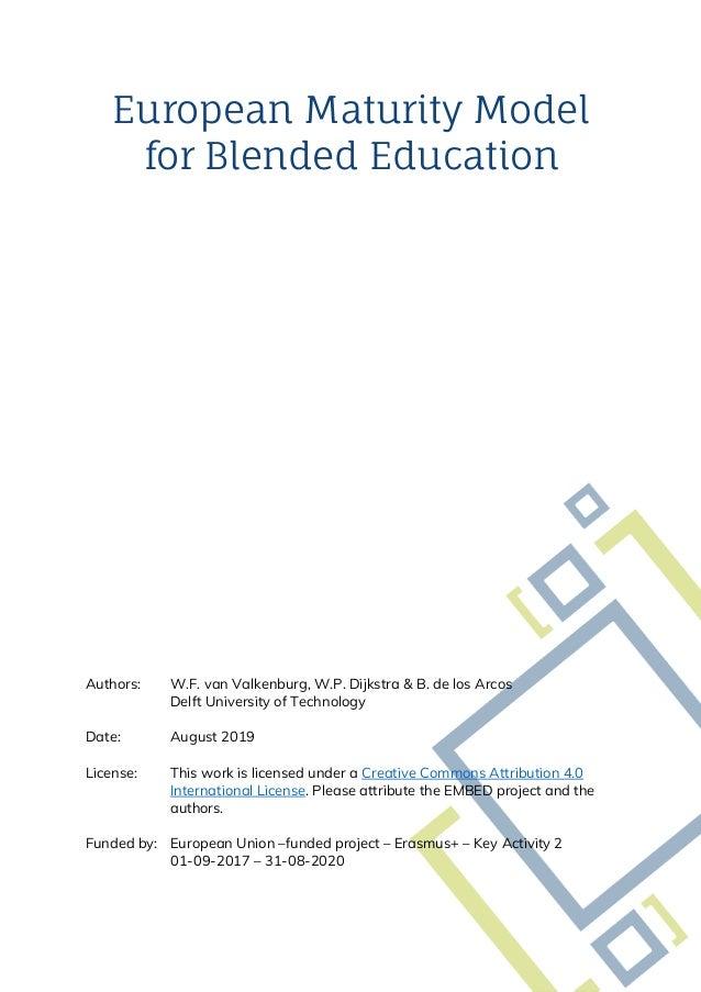 European Maturity Model for Blended Education Authors: W.F. van Valkenburg, W.P. Dijkstra & B. de los Arcos Delft Universi...