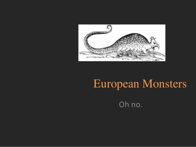 European Monsters    Oh no.