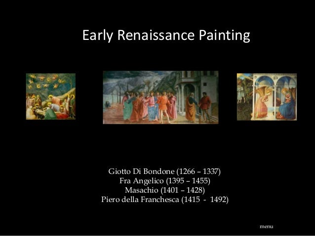 Early Renaissance Painting Giotto Di Bondone (1266 – 1337) Fra Angelico (1395 – 1455) Masachio (1401 – 1428) Piero della F...
