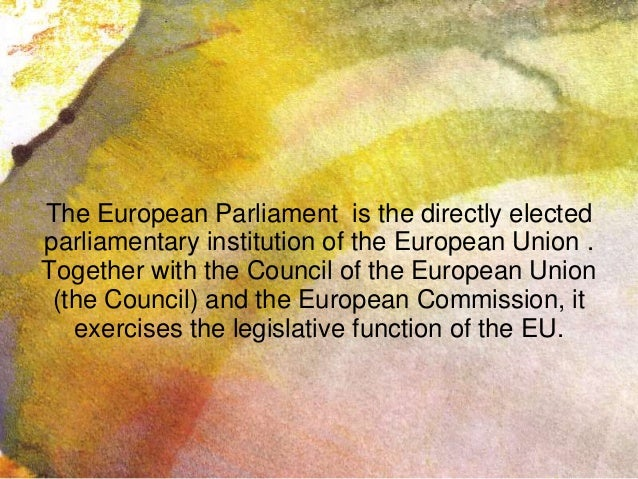The European Parliament is the directly elected parliamentary institution of the European Union . Together with the Counci...