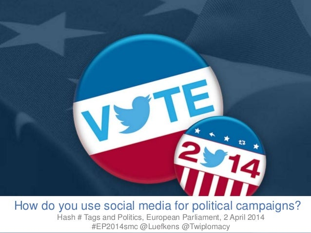 How do you use social media for political campaigns? Hash # Tags and Politics, European Parliament, 2 April 2014 #EP2014sm...
