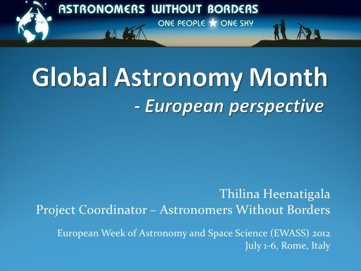 Thilina HeenatigalaProject Coordinator – Astronomers Without Borders   European Week of Astronomy and Space Science (EWASS...