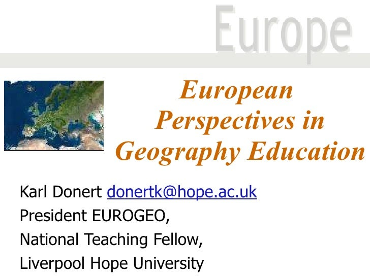 European  Perspectives in Geography Education Karl Donert  [email_address] President EUROGEO,  National Teaching Fellow,  ...