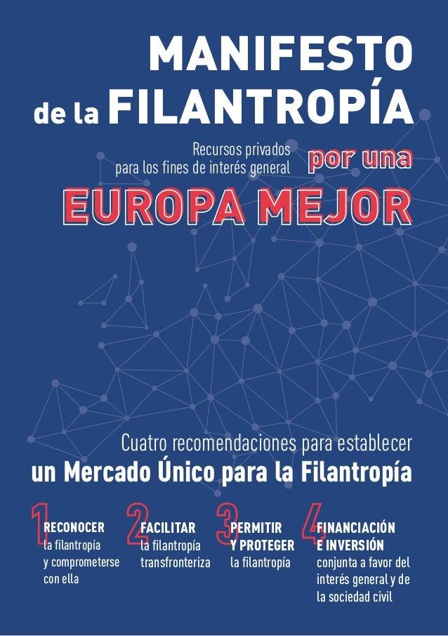 Cuatro recomendaciones para establecer un Mercado Único para la Filantropía MANIFESTO de la FILANTROPÍA por una EUROPA MEJ...