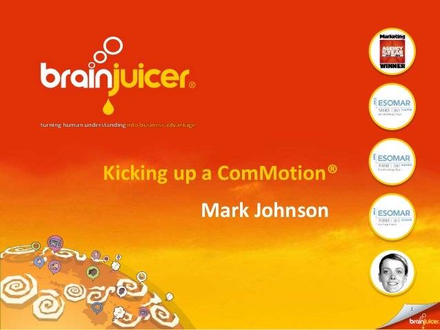 1  Kicking up a ComMotion®  Mark Johnson