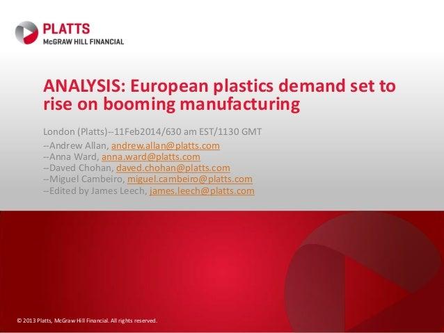 ANALYSIS: European plastics demand set to rise on booming manufacturing London (Platts)--11Feb2014/630 am EST/1130 GMT --A...