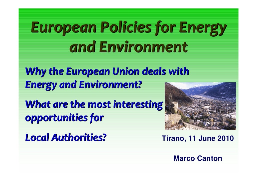 European Policies for Energy       and Environment Why the European Union deals with Energy and Environment? What are the ...