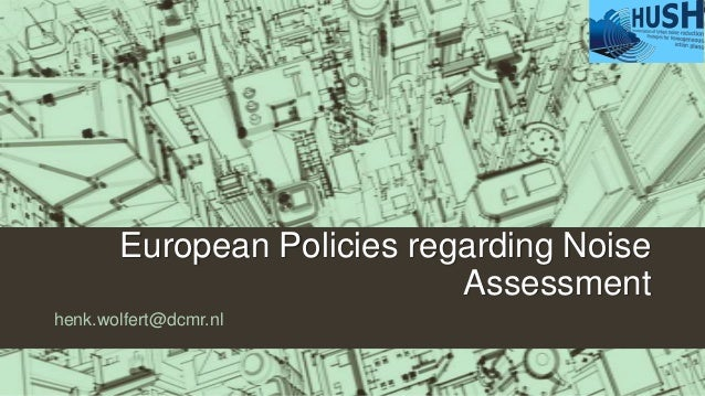 European Policies regarding Noise Assessment henk.wolfert@dcmr.nl