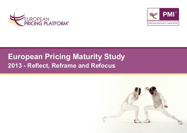 European Pricing Maturity Study 2013 - Reflect, Reframe and Refocus