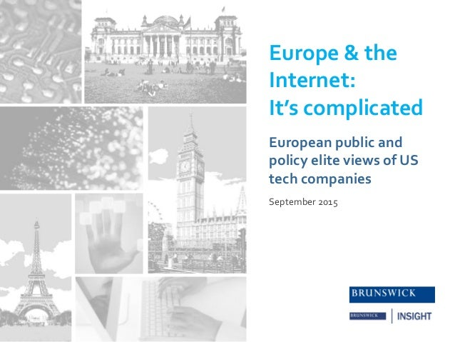 Europe & the Internet: It's complicated September 2015 European public and policy elite views of US tech companies