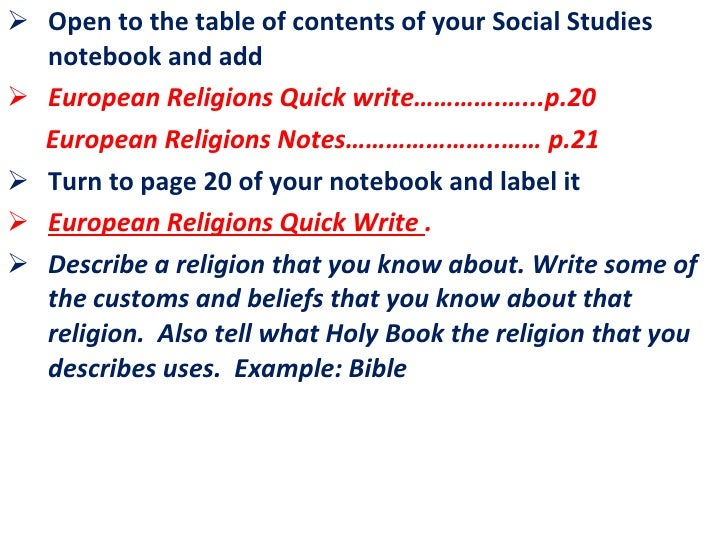 <ul><li>Open to the table of contents of your Social Studies notebook and add  </li></ul><ul><li>European Religions Quick ...