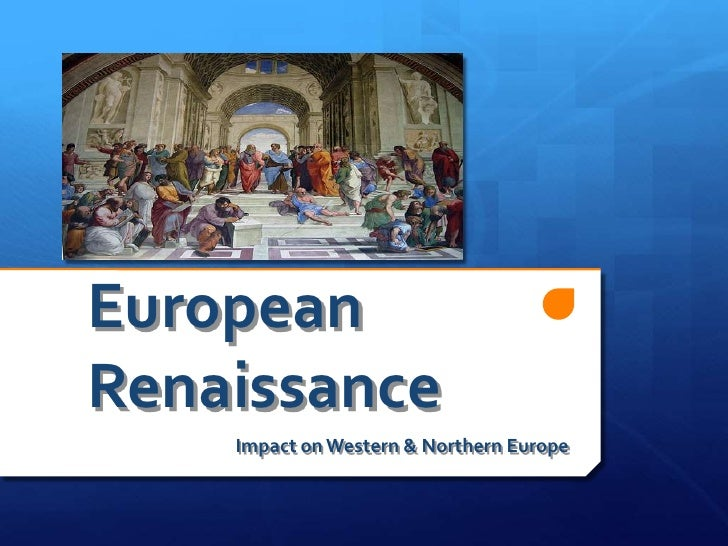 European Renaissance<br />Impact on Western & Northern Europe<br />