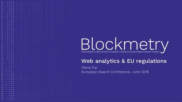Web analytics & EU regulations Pierre Far European Search Conference, June 2018 1