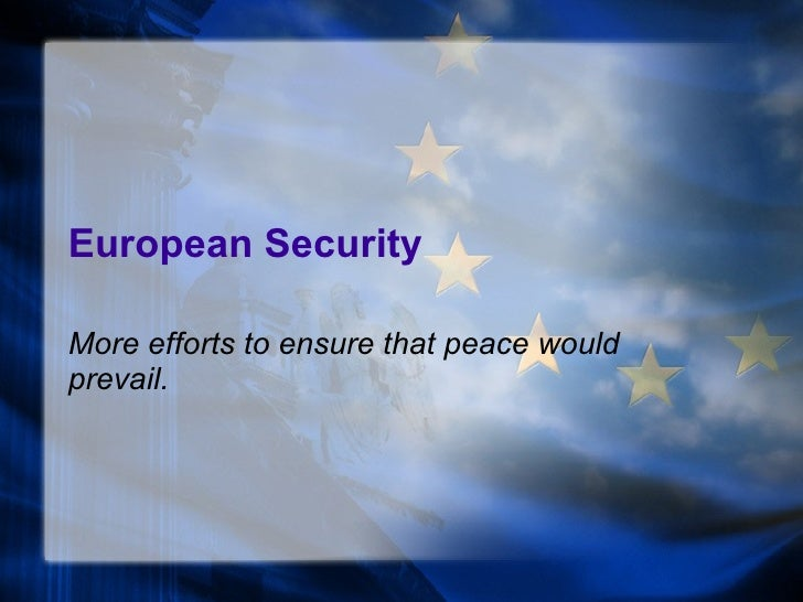 European Security More efforts to ensure that peace would prevail.
