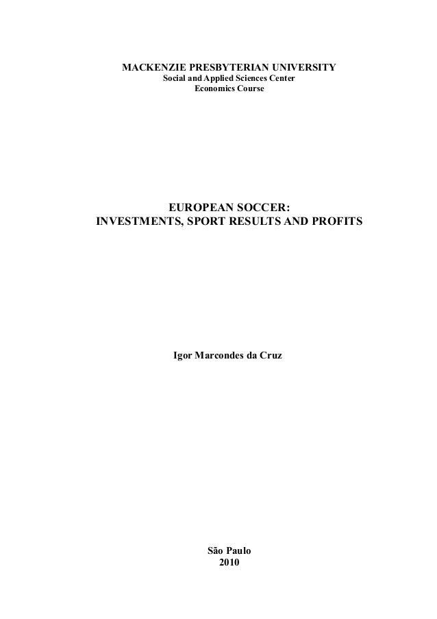 1 MACKENZIE PRESBYTERIAN UNIVERSITY Social and Applied Sciences Center Economics Course EUROPEAN SOCCER: INVESTMENTS, SPOR...