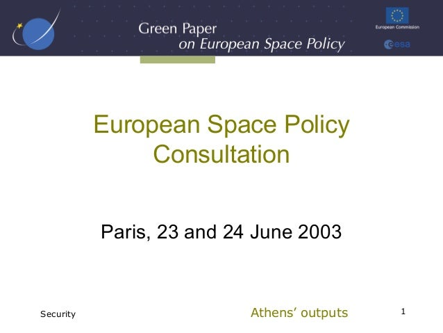 European Space Policy                Consultation           Paris, 23 and 24 June 2003Security                   Athens' o...