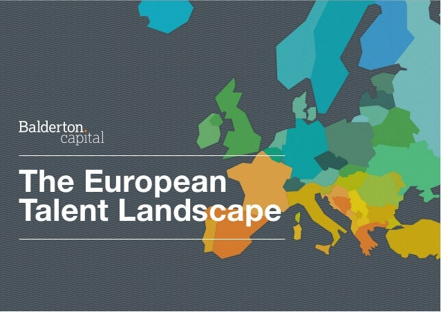 Published by Balderton Capital THE EUROPEAN TALENT LANDSCAPE 1 The European Talent Landscape