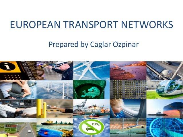 EUROPEAN TRANSPORT NETWORKS Prepared by Caglar Ozpinar