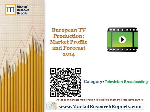 www.MarketResearchReports.com Category : Television Broadcasting All logos and Images mentioned on this slide belong to th...