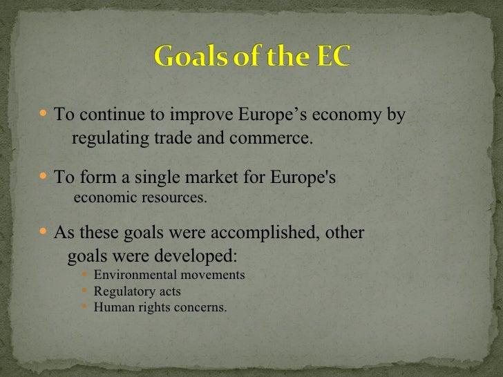 <ul><li>To continue to improve Europe's economy by </li></ul><ul><li>regulating trade and commerce. </li></ul><ul><li>To f...